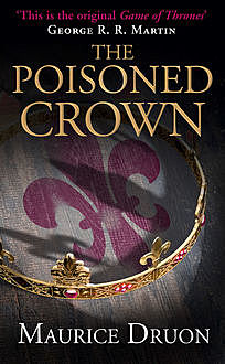 The Poisoned Crown (The Accursed Kings, Book 3), Maurice Druon