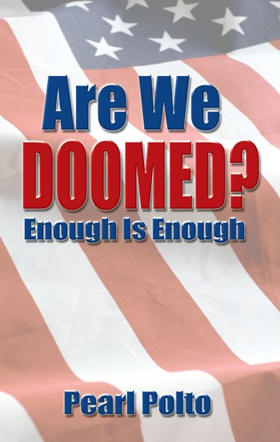 Are We Doomed? Enough Is Enough, Pearl Polto