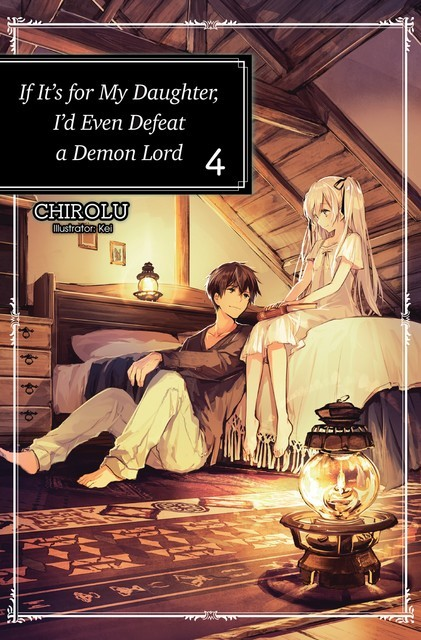 If It's for My Daughter, I'd Even Defeat a Demon Lord: Volume 4, CHIROLU