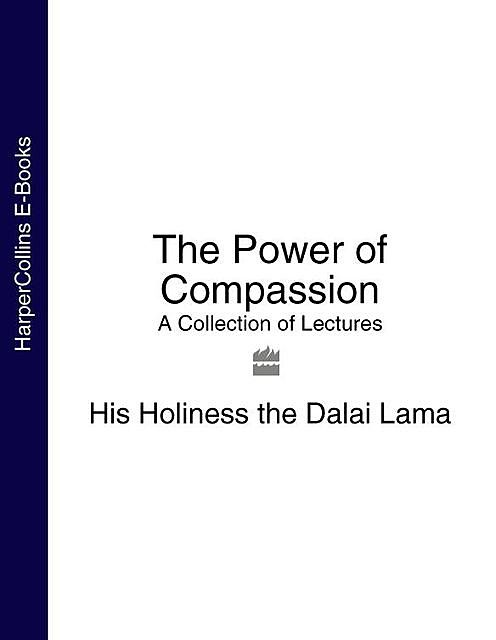 The Power of Compassion, His Holiness the Dalai Lama