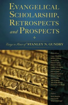 Evangelical Scholarship, Retrospects and Prospects, Stanley N. Gundry