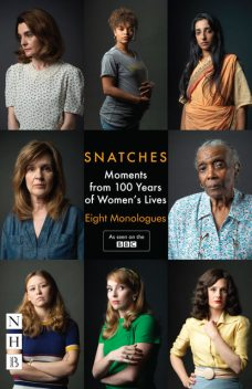 Snatches: Moments from 100 Years of Women's Lives (NHB Modern Plays), Abi Morgan, Tanika Gupta, E.V.Crowe, Zinnie Harris, Vicky Jones, Theresa Ikoko, Charlene James, Rachel De-lahay