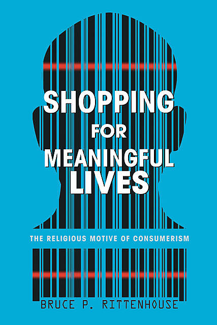 Shopping for Meaningful Lives, Bruce P. Rittenhouse