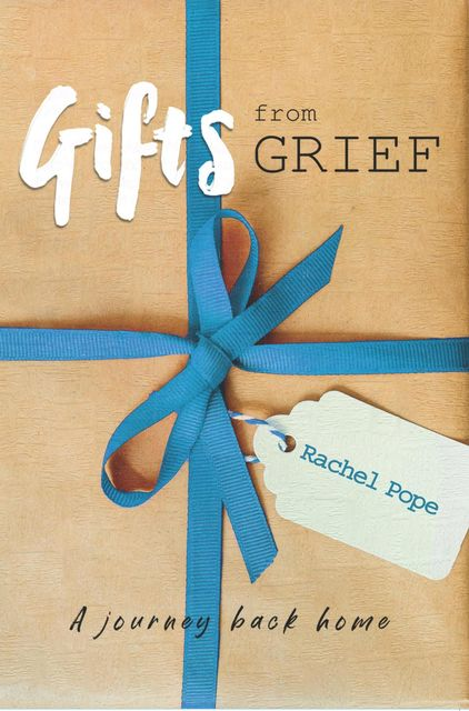 Gifts from Grief, Rachel Pope