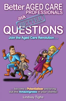Better Aged Care Professionals Ask Better Questions, Lindsay Jr. Tighe
