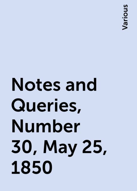 Notes and Queries, Number 30, May 25, 1850, Various