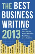 The Best Business Writing 2013, Dean Starkman