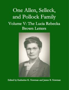 One Allen, Selleck and Pollock Family, Volume V: The Lucia Rebecka Brown Letters, James Newman, Katherine K. Newman