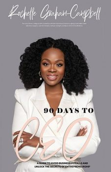 90 Days to C.E.O, Rochelle Graham-Campbell