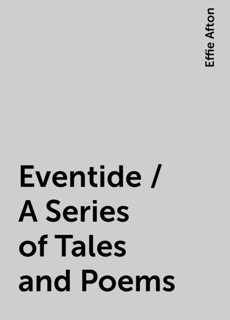 Eventide / A Series of Tales and Poems, Effie Afton