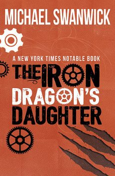 The Iron Dragon's Daughter, Michael Swanwick
