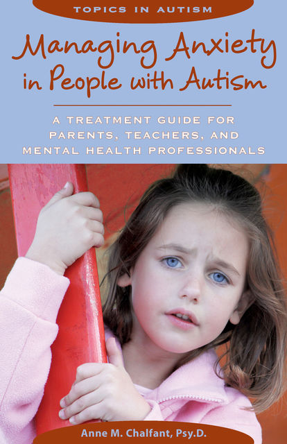 Managing Anxiety in People with Autism, Anne M.Chalfant