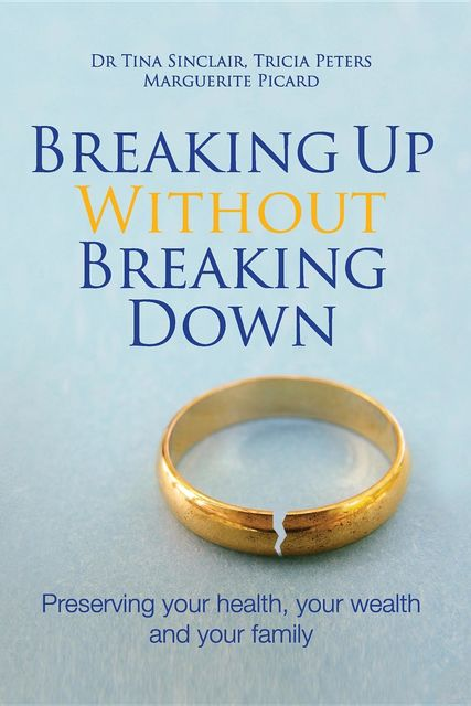 Breaking Up Without Breaking Down, Peters Tricia, Picard Marguerite, Tina Sinclair