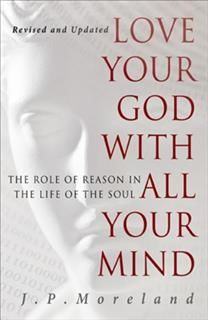 Love Your God with All Your Mind (15th anniversary repack), J.P. Moreland