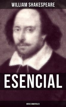 William Shakespeare Esencial: Obras inmortales, William Shakespeare