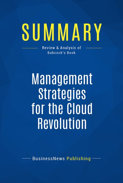 Summary : Management Strategies for the Cloud Revolution – Charles Babcock, BusinessNews Publishing