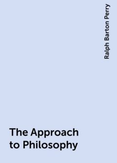 The Approach to Philosophy, Ralph Barton Perry
