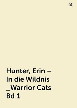 Hunter, Erin – In die Wildnis _Warrior Cats Bd 1, jo