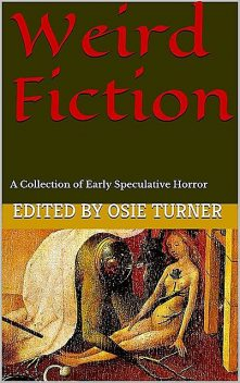 Weird Fiction, Stevens, oliver, Benson, E.F., Turner, Francis, Ambrose, Bierce, Arthur, William Hope, Algernon, Blackwood, Edith, Hodgson, Machen, Nesbit, Onions, Osie