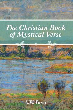 The Christian Book of Mystical Verse, AW Tozer
