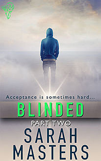 Blinded: Part Two, Sarah Masters