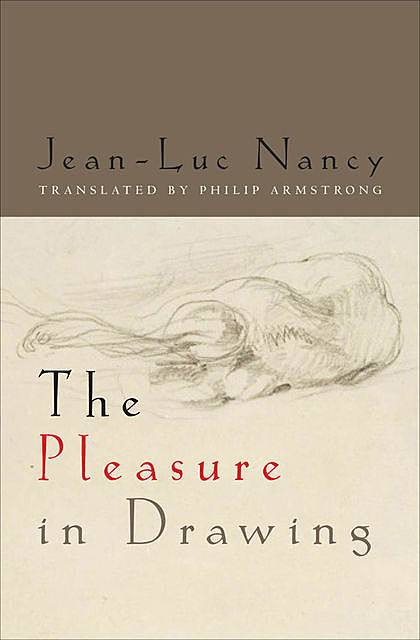 The Pleasure in Drawing, Jean-Luc Nancy