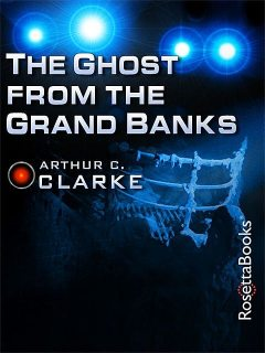The Ghost from the Grand Banks, Arthur Clarke