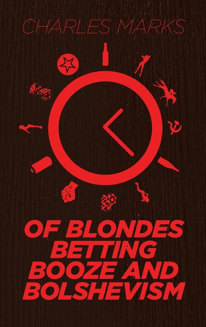 Of Blondes, Betting, Booze and Bolshevism, Charles Marks
