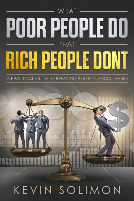 What Poor People Do That Rich People Don't, Kevin Solimon