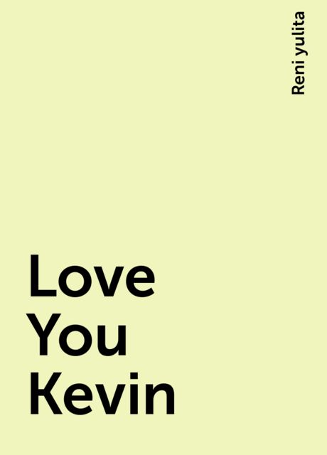 Love You Kevin, Reni yulita