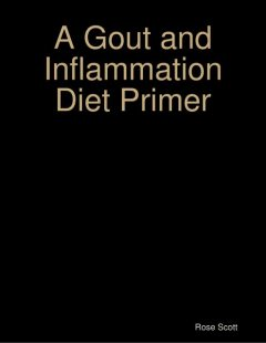 A Gout and Inflammation Diet Primer, Rose Scott