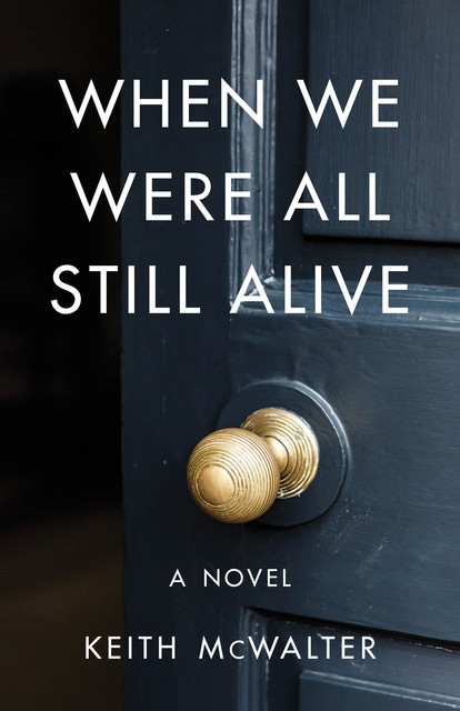 When We Were All Still Alive, Keith McWalter