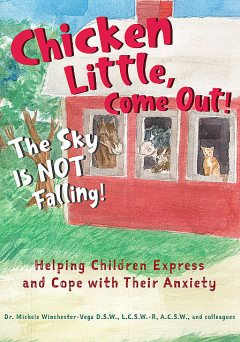 Chicken Little, Come Out! The Sky Is Not Falling, LMFT, Corinne Varavides, D.S. W., Katie Helpley, LCSW-R, Michele Winchester Vega, RPT, Sharen Casazza.M. D.