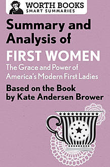 Summary and Analysis of First Women: The Grace and Power of America's Modern First Ladies, Worth Books