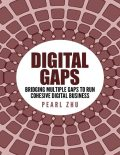 Digital Gaps: Bridging Multiple Gaps to Run Cohesive Digital Business, Pearl Zhu