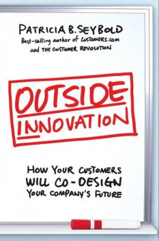 Outside Innovation, Patricia B.Seybold