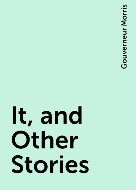 It, and Other Stories, Gouverneur Morris