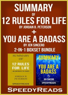 Summary of 12 Rules for Life: An Antidote to Chaos by Jordan B. Peterson + Summary of You Are A Badass by Jen Sincero 2-in-1 Boxset Bundle, Speedy Reads