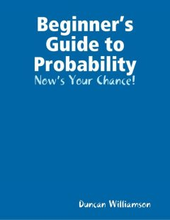 Beginner's Guide to Probability: Now's Your Chance!, Duncan Williamson