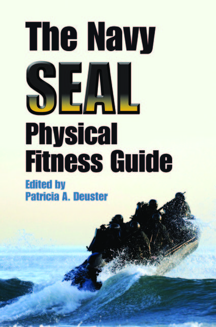 The Navy SEAL Physical Fitness Guide, Patricia A.Deuster