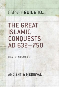 The Great Islamic Conquests AD 632–750, David Nicolle