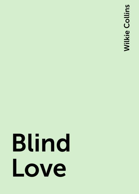 Blind Love, Wilkie Collins