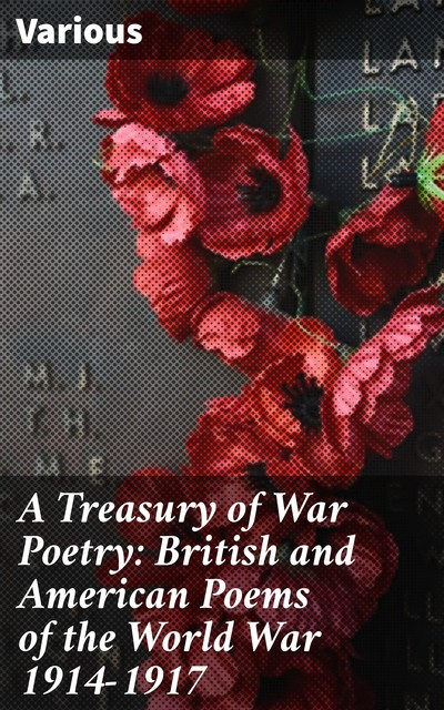 A Treasury of War Poetry: British and American Poems of the World War 1914–1917, Various