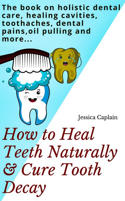 Holistic Family Dental Care Book, Jessica Caplain