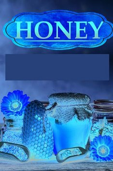 Honey Miracles – Amazing Honey Benefits That You Never Knew Of For Beauty And Healing, Curing, And Protecting Your Self, Old Natural Ways, Lillian Hall