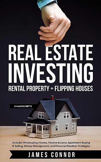 Real Estate Investing: Rental Property + Flipping Houses, James Connor