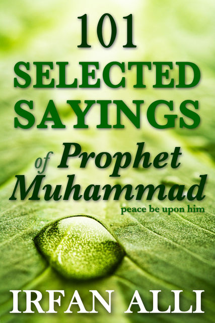 101 Selected Sayings of Prophet Muhammad (Peace Be Upon Him), Irfan Alli