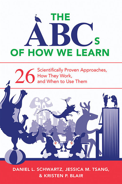The ABCs of How We Learn: 26 Scientifically Proven Approaches, How They Work, and When to Use Them, Daniel L. Schwartz