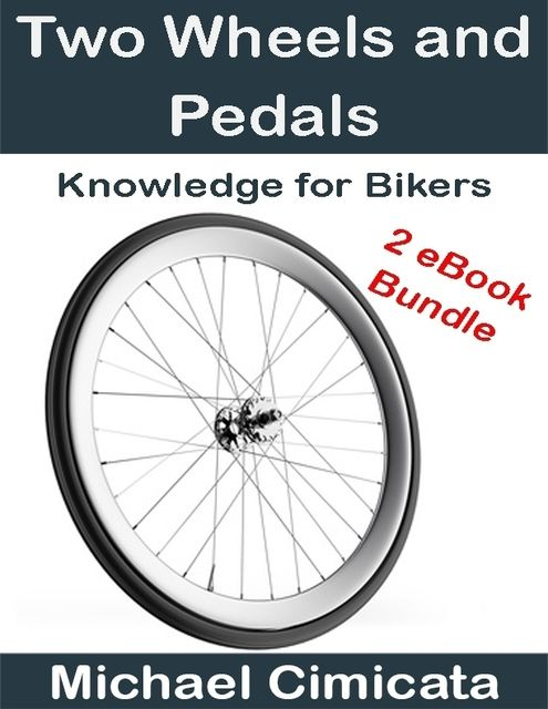Two Wheels and Pedals: Knowledge for Bikers (2 eBook Bundle), Michael Cimicata