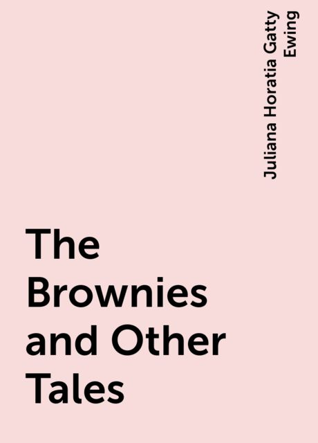 The Brownies and Other Tales, Juliana Horatia Gatty Ewing